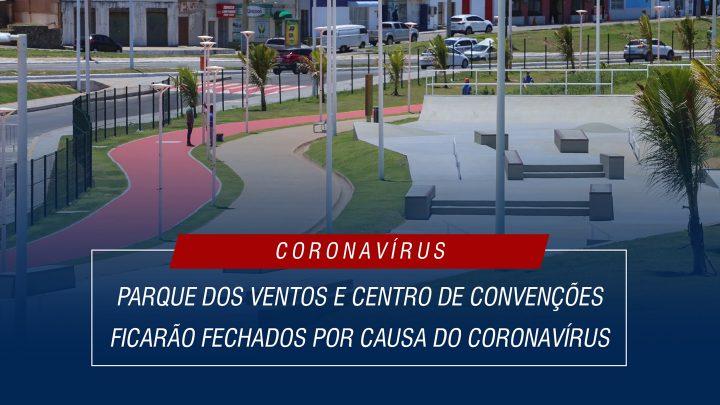 Parque dos Ventos e Centro de Convenções ficarão fechados por causa do coronavírus