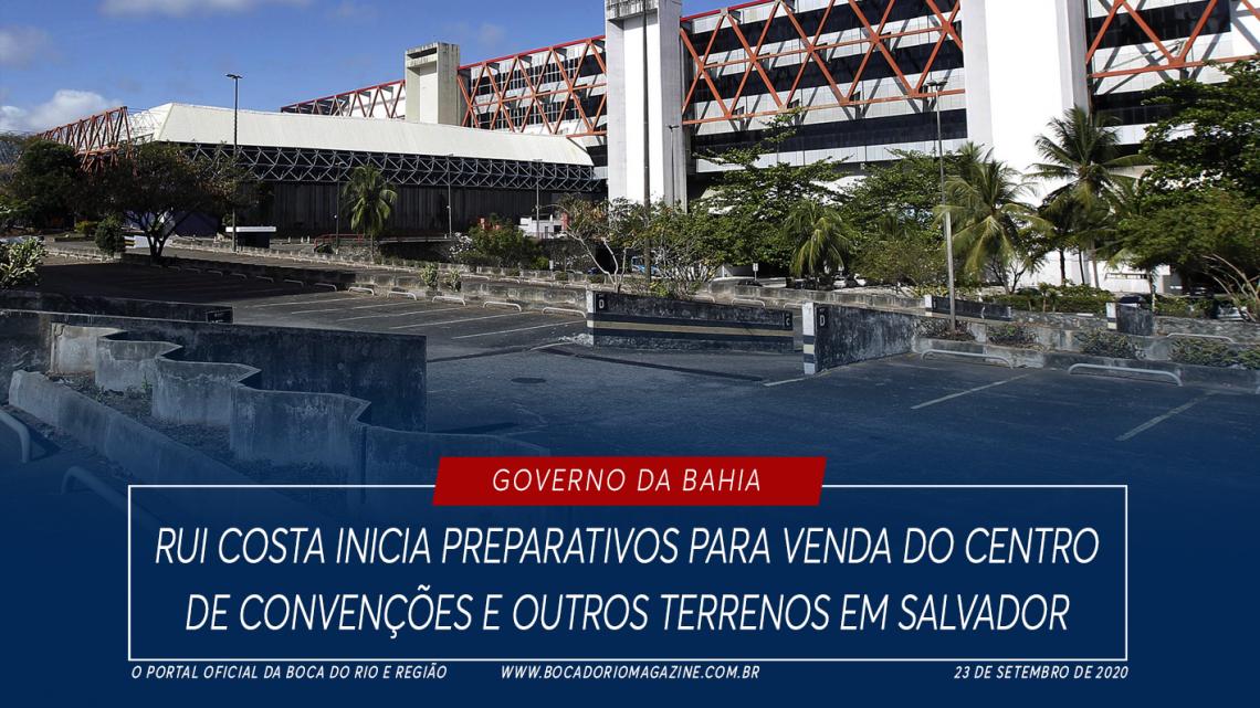 Rui Costa inicia preparativos para venda do Centro de Convenções e outros terrenos em Salvador