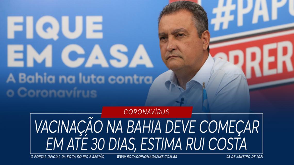 Vacinação na Bahia deve começar em até 30 dias, estima Rui Costa
